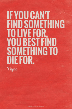 you best find something to die for. - Tupac #tupac, #lyrics, #hiphop ...