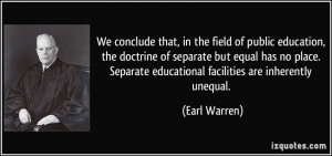 ... separate but equal has no place. Separate educational facilities are