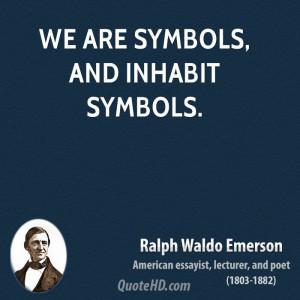 We are symbols, and inhabit symbols.