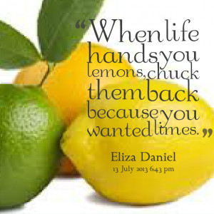 16705-when-life-hands-you-lemons-chuck-them-back-because-you-wanted ...