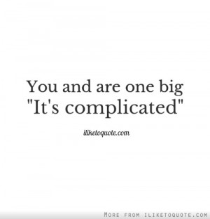 You and I are one big it's complicated