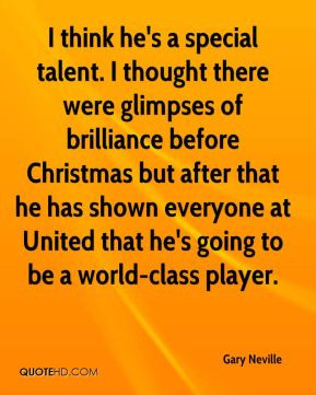 Gary Neville - I think he's a special talent. I thought there were ...