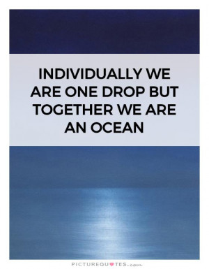 ... we are one drop but together we are an ocean Picture Quote #1