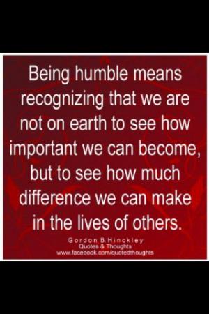 Gordon B. Hinckley quote - #Humility