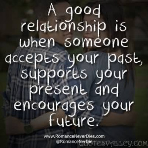 Good Relationship Is When Someone Accepts Your Past.