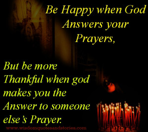 Be happy when God answers your prayers, but be more Thankful when God ...