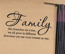 Family, like branches on a tree, we all grow in different directions ...