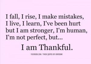 rise, I make mistakes, I live, I learn, I've been hurt but I am ...