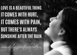 ... with pain, but there's always sunshine after the rain. ~ Anonymous