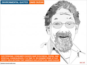 ... our lifestyles. David Suzuki for sustainable living . [/quote