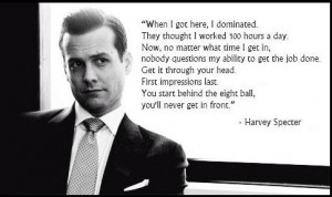 Harvey Specter quote.... First impressions matter #Suits