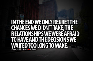 In The End We Only Regret The Changes We Didnt Take The Relationships ...