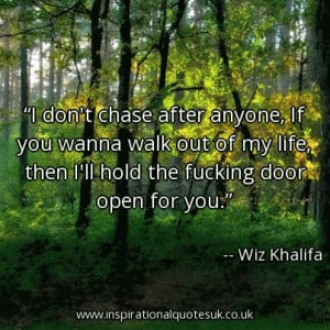 dont-chase-after-anyone-if-you-wanna-walk-out-of-my-life-then-ill-hold ...