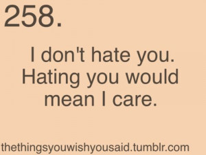 care, hate, i dont hate you, mean, quote, true