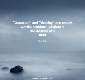 ... wisdom is the destiny of a man - David Hume Quotes - StatusMind.com