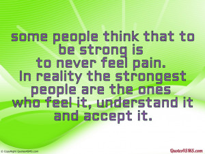 some people think that to be strong is to never feel pain...