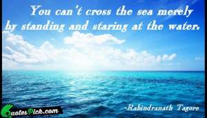 You Cannot Cross The Sea Quote by Rabindranath Tagore @ Quotespick.com