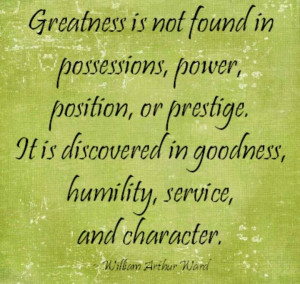 Greatness is not about materialistic things...analyze your character.