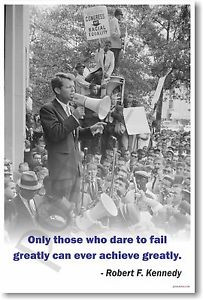 Robert-F-Kennedy-Only-Those-Who-Dare-to-Fail-NEW-Famous-Person-Quote ...