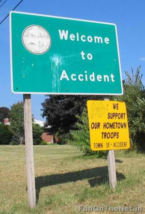 ... Accident also welcomes you. Accident is a name of a town in Maryland