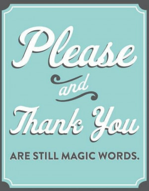 Please and thankyou are still magic words. #quotes #inspiration