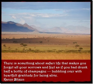 "Karen Blixen: "" There is something about safari life that makes you ..."