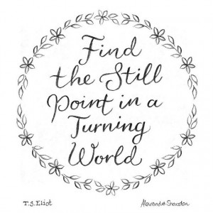 Find the still point in a turning world by T.S. Eliot. Pencil hand ...
