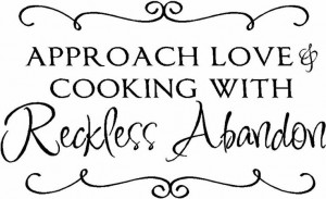 approach love and cooking with reckless abandon vinyl quote by vinyl ...