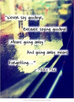 ... means going away and going away means forgetting. Picture Quote #3