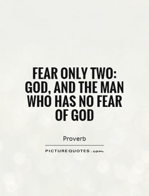Fear only two: God, and the man who has no fear of God Picture Quote ...