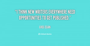 quote Greg Egan i think new writers everywhere need opportunities