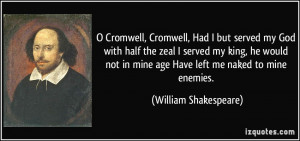 Cromwell, Had I but served my God with half the zeal I served my king ...