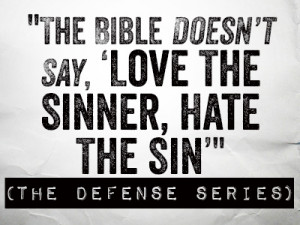 the-bible-doesnt-say-love-the-sinner-hate-the-sin.jpg