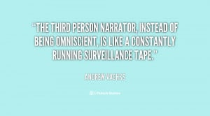 The third person narrator, instead of being omniscient, is like a ...