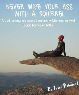 ... running, ultramarathon, and wilderness survival guide for weird folks
