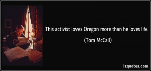 This activist loves Oregon more than he loves life. - Tom McCall