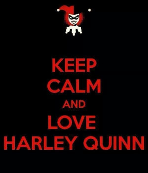 Keep calm and love Harley Quinn: Harleen Frances, Frances Quinzel ...