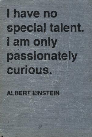 Albert Einstein - I have No Special Talent - Quote