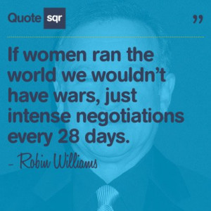 ... negotiations every 28 days. – Robin Williams #quotesqr #funny #women