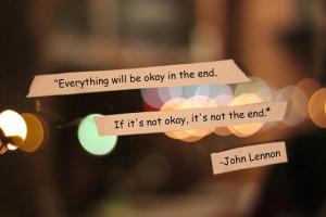 """... In The End. If It's Not Okay, It's Not The End"""" ~ Love Quote"""