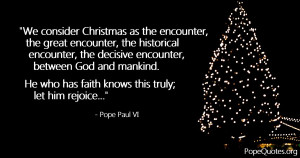 We consider Christmas as the encounter, the great encounter, the ...