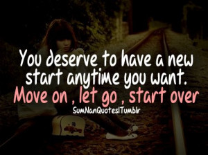 ... : http://sumnanquotes.com/post/42025164715/move-on-start-over Like