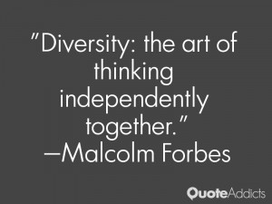"Diversity: the art of thinking independently together."" — Malcolm ..."