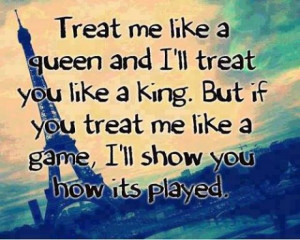 ... king. But if you treat me like a game,I'll show you how its played