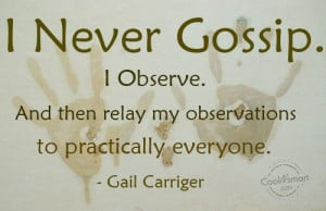 Gossip Quote: I never gossip. I observe. And then... Gossip-(5)