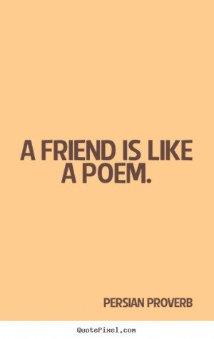 Persian Proverb picture quotes - A friend is like a poem. - Friendship ...