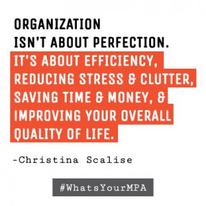 . It's about efficiency, reducing stress & clutter, saving time ...