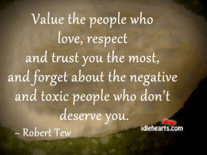 Home » Quotes » Value The People Who Love, Respect And Trust You The ...