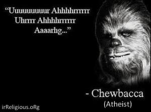 Funny Inspirational Star Wars Chewbacca Atheist Quote