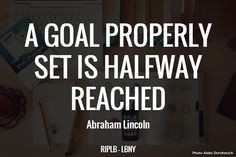 GOAL PROPERLY SET IS HALFWAY REACHED. Abraham Lincoln. RIPLB - LBNY ...